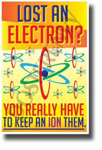Lost An Electron? You Have to Keep An Ion Them - NEW Funny Science Poster