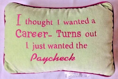Thought I Wanted Career Turns Out I Just Wanted the Paycheck Funny Throw Pillow