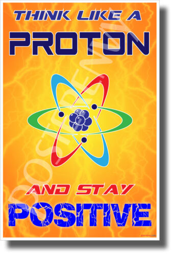 Think Like a Proton - Stay Positive - NEW Funny Classroom Science Poster (ms336)
