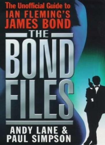 The Bond Files: The Unofficial Guide to Ian Fleming's James Bond By Andy Lane,