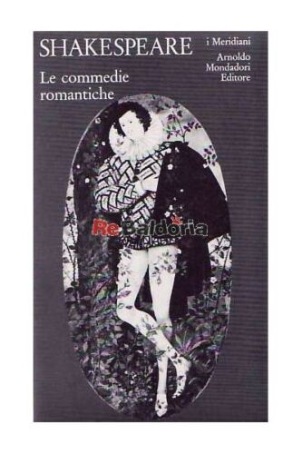 Shakespeare - Le commedie romantiche Mondadori Shakespeare William, Melchiorri G