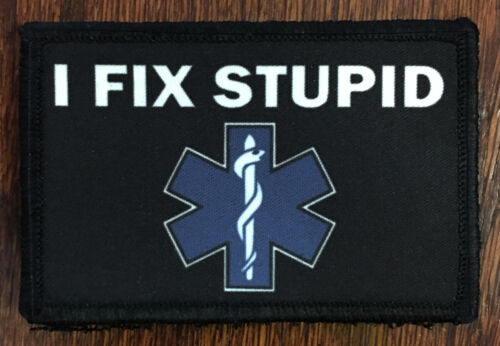 EMT Medic I FIX STUPID Morale Patch Tactical Military Army Hook Badge USAArmy - 48824