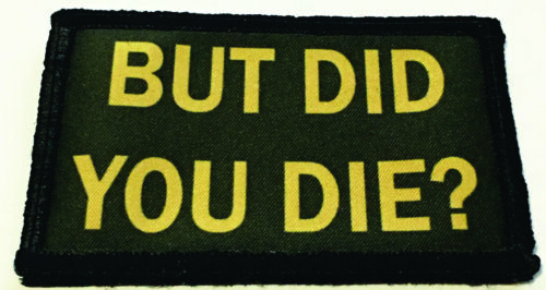 But Did You Die Tactical Morale Patch Military Army Flag USA Hook BadgeArmy - 48824