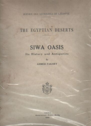 Fakhry Ahmed SIWA OASIS ITS HISTORY AND ANTIQUITIES Government Press Bulaq 1944