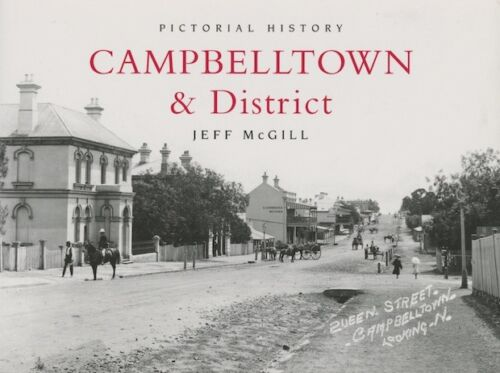 PICTORIAL HISTORY OF CAMPBELLTOWN & DISTRICT by JEFF McGILL, PAPERBACK - NEW