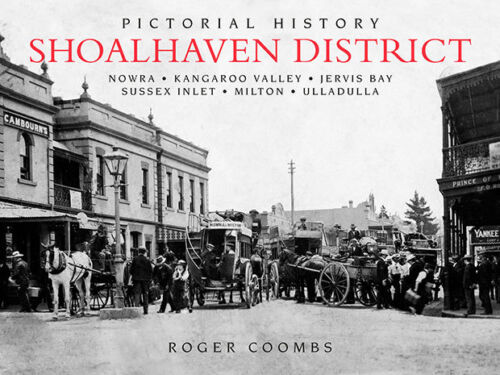PICTORIAL HISTORY OF SHOALHAVEN DISTRICT by ROGER COOMBS, PAPERBACK - NEW