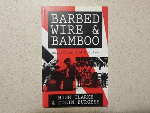 Barbed Wire and Bamboo: Australian Pows in Europe, North Africa, Singapore,...