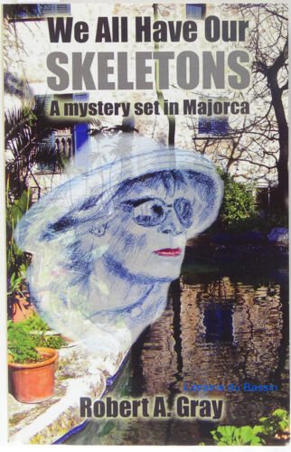 We All Have Our Skeletons: A Mystery Set in Majorca Robert A. Gray 2010