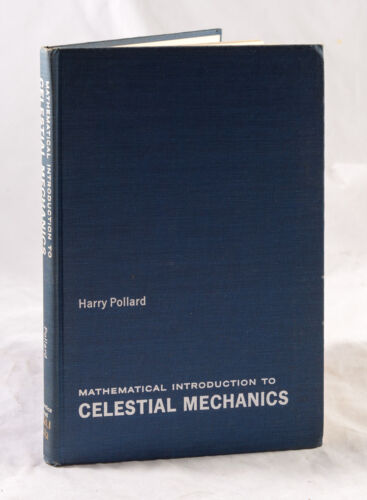 MATHEMATICAL INTRODUCTION TO CELESTIAL MECHANICS BY HARRY POLLARD