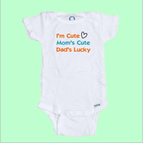 I'm Cute Mom's Cute Dad's Lucky  Funny Baby  Onesie or Tee Shirt PERFECT GIFT!