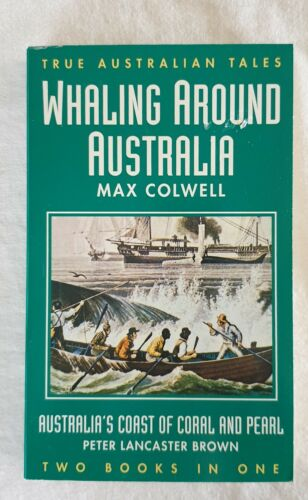 Whaling Around Australia / Australia's Coast of Coral and Pearl by Max Colwell