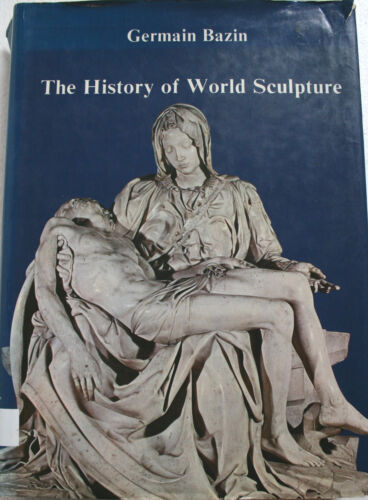 The History of World Sculpture by Germain Bazin (1976) Hardcover