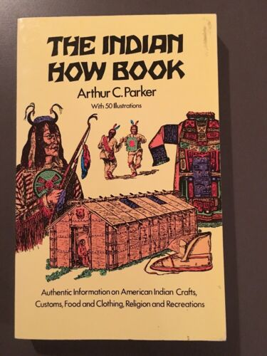 The Indian How Book By Arthur C Parker Native American Anthropology Culture