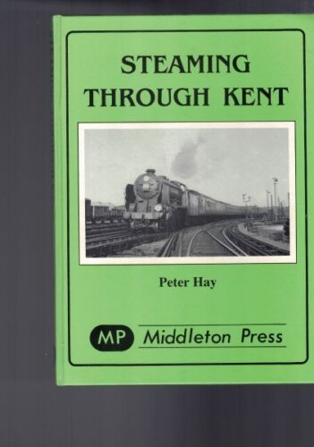 Steaming Through Kent by Peter Hay (Hardback)