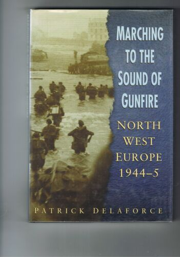 Marching To The Sound of Gunfire - North West Europe 1944-5 - H/C D/W 1st