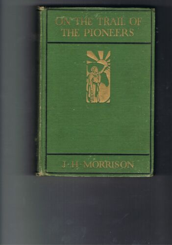 On The Trail of the Pioneers by J H Morrison