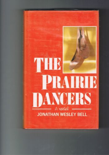 The Prairie Dancers - a novel  by Jonathan Wesley Bell 1985 1st