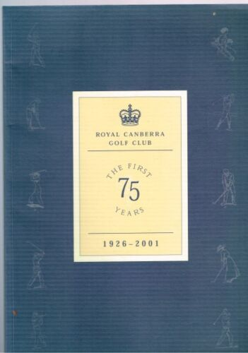Royal Canberra Golf Club - The First 75 Years  1926 - 2001