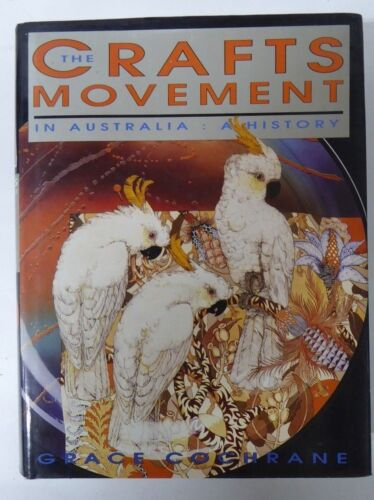 THE CRAFTS MOVEMENT IN AUSTRALIAN: A HISTORY HARD COVER REF. BOOK GRACE COCHRANE
