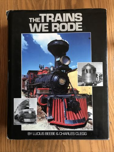 The Trains We Rode ~ Lucius Beebe & Charles Clegg ~ HCDJ 1993 Promontory 976 pgs