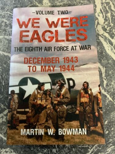 VINTAGE BOOK WAR WW2 PAPERBACK WE WERE EAGLES 8th AIRFORCE BOWMAN VOL 2 111939 - 1945 (WWII) - 13977