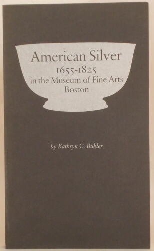 AMERICAN SILVER 1655-1825 IN THE MUSEUM OF FINE ARTS BOSTON by BUHLER