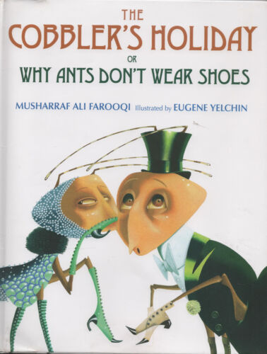 The Cobbler's Holiday. Or Why Ants Don't Wear Shoes . Musharraf Ali Farooqi