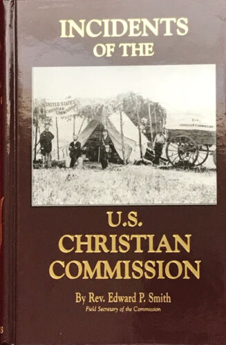 INCIDENTS OF THE U.S. CHRISTIAN COMMISSION by Rev. Edward P. Smith - BRAND NEWBooks - 13959