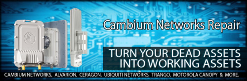 Cambium Networks   Repair Facility   Contact us today !!