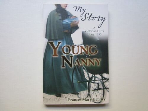 MY STORY - YOUNG NANNY - A VICTORIAN GIRLS DIARY 1850 - FRANCES HENDRY - Unread