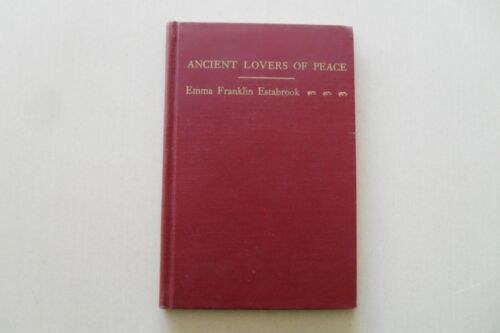 Ancient Lovers of Peace by Emma Franklin Estabrook - Signed 1st ed.,Not xlib