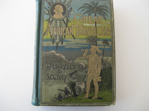 (63) GREAT AFRICAN TRAVELLERS - From Bruce, Mungo, Livingston, Stanley ++