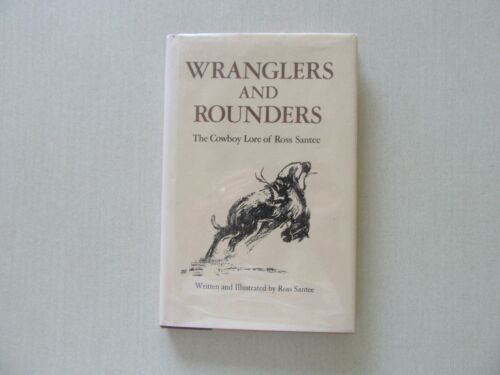 Wranglers and Rounders - Cowboy Lore of Ross Santee - Northland Press, 1981