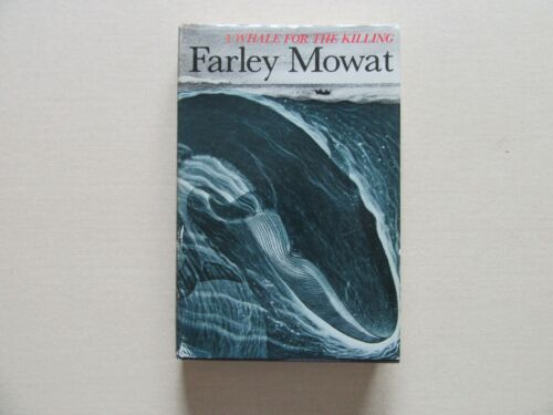 A Whale for the Killing by Farley Mowat - McClelland & Stewart, 1st ed.,Signed
