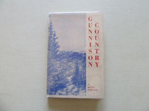 Gunnison (Colorado) Country by Betty Wallace - Early Settlers - Sage Books, 1960
