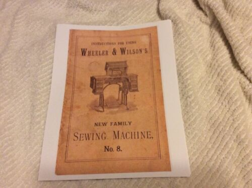 Copy of an original manual for Wheeler and Wilson no.8 sewing machine 16 pages