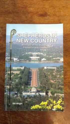 Shepherds in New Country: Bishops in Diocese of Canberra & Goulburn BILL WRIGHT