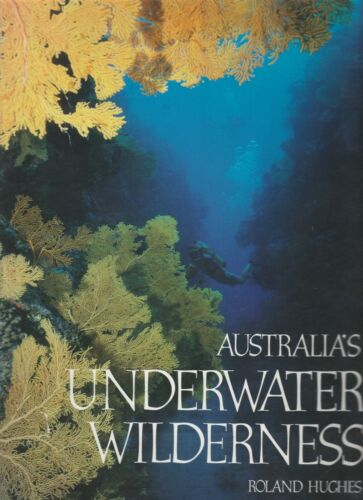 AUSTRALIA'S UNDERWATER WILDERNESS Roaland Hughes **GOOD COPY**