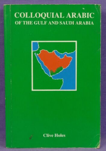 #A^1,, Clive Holes COLLOQUIAL ARABIC OF THE GULF AND SAUDI ARABIA, SC GC