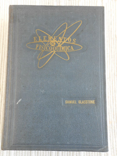 Elementos de Fisicoquimica by Samual Glasstone from 1952 (In Spanish) *Rare*