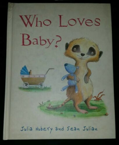 Who Loves Baby? by Julia Hubery and Sean Julian Hardcover