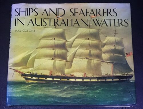 SHIPS AND SEAFARERS IN AUSTRALIAN WATERS by MAX COLWELL 1973 1st Edition Hc Dj