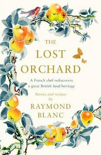 NEW The Lost Orchard By Raymond Blanc Hardcover Free Shipping