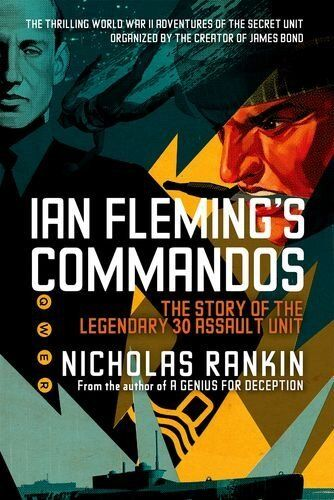 IAN FLEMING'S COMMANDOS - THE STORY OF 30 ASSAULT UNIT IN WWII
