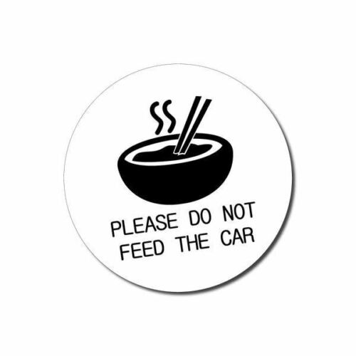 Please Do Not Feed The Car Sticker / Decal - Vinyl Car Window Laptop