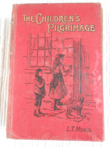 The Children's Pilgrimage by L T Meade circa 1900 - 1st Edition