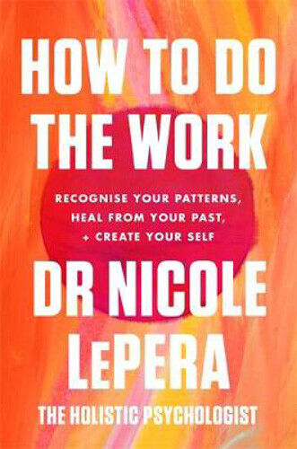 How To Do The Work: The Sunday Times Bestseller | Nicole LePera
