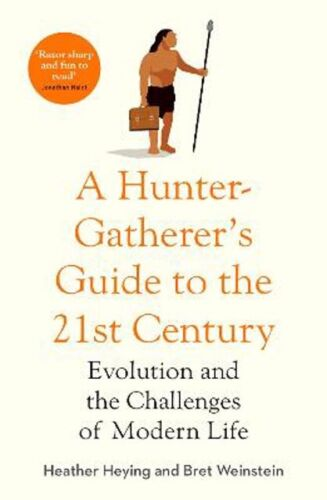 Hunter-Gatherer's Guide to the 21st Century, A: Evolution and the Challenges of