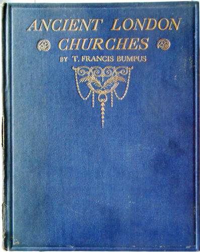 ANCIENT LONDON CHURCHES – T. FRANCIS BUMPUS – ILLUSTRATED - Early 20th Century