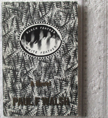 BLACK FEATHER: WHITE FEATHER: A Novel [Walsh] limited 1st edition 2001 signed